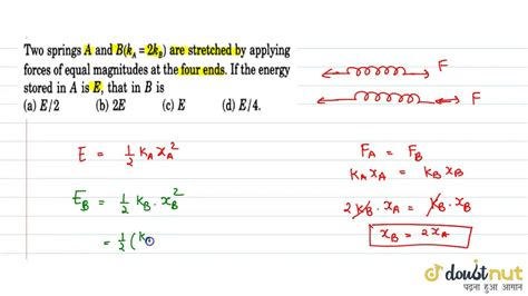Two spreings A and B`(k_A=2k_B)` ar stretched by applying